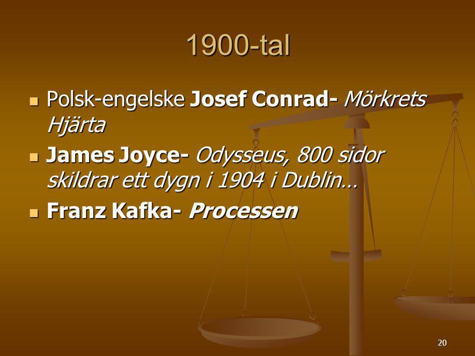 20 1900-tal Polsk-engelske Josef Conrad- Mörkrets Hjärta Polsk-engelske Josef Conrad- Mörkrets Hjärta James Joyce- Odysseus, 800 sidor skildrar ett dy