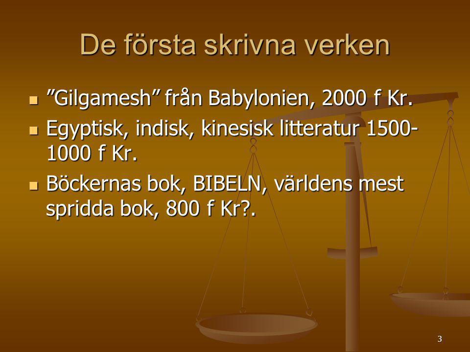 """3 De första skrivna verken """"Gilgamesh"""" från Babylonien, 2000 f Kr. """"Gilgamesh"""" från Babylonien, 2000 f Kr. Egyptisk, indisk, kinesisk litteratur 1500-"""