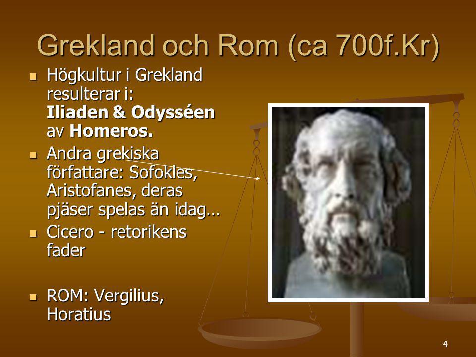4 Grekland och Rom (ca 700f.Kr) Högkultur i Grekland resulterar i: Iliaden & Odysséen av Homeros. Högkultur i Grekland resulterar i: Iliaden & Odyssée