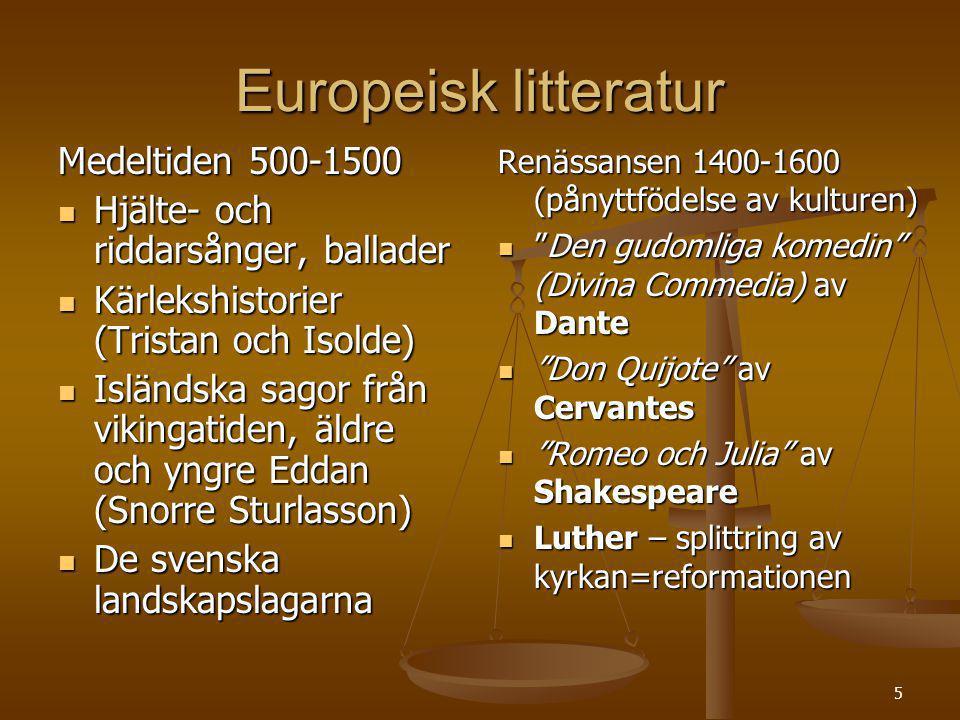 5 Europeisk litteratur Medeltiden 500-1500 Hjälte- och riddarsånger, ballader Hjälte- och riddarsånger, ballader Kärlekshistorier (Tristan och Isolde)
