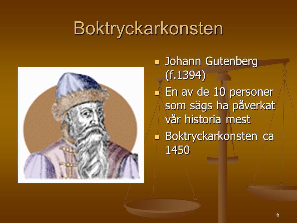 6 Boktryckarkonsten Johann Gutenberg (f.1394) En av de 10 personer som sägs ha påverkat vår historia mest Boktryckarkonsten ca 1450