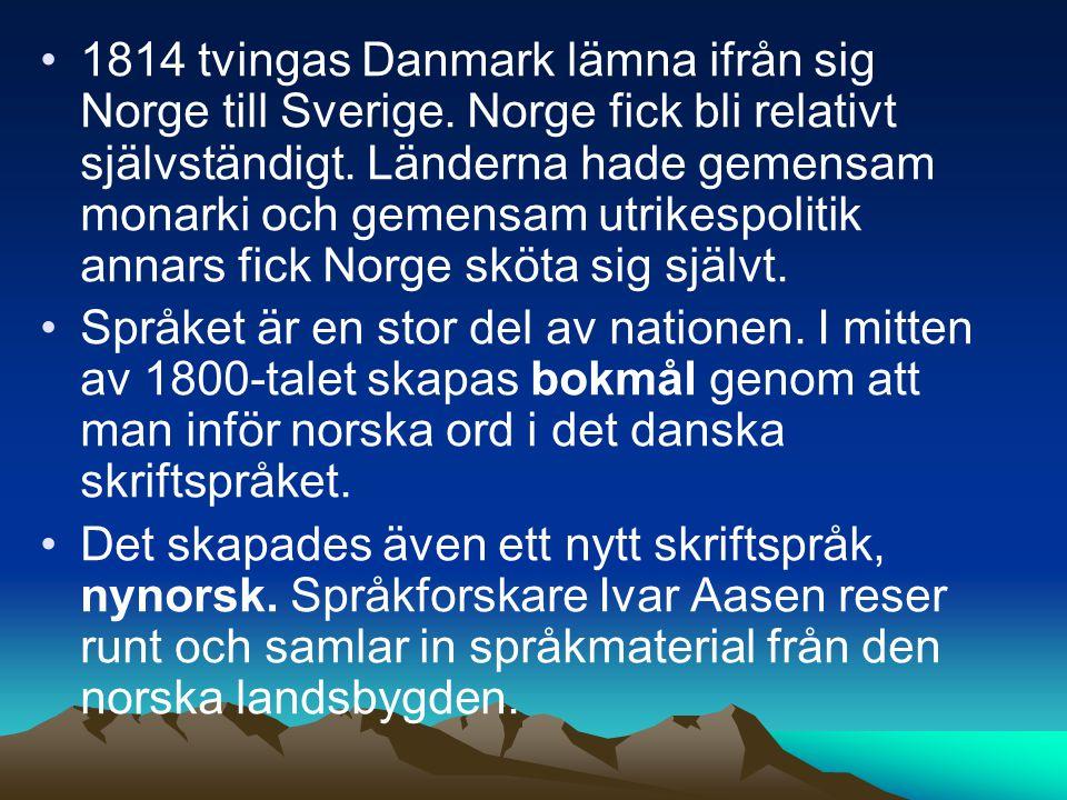 1814 tvingas Danmark lämna ifrån sig Norge till Sverige.