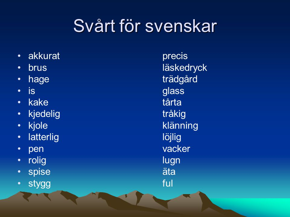 Svårt för svenskar akkuratprecis brusläskedryck hageträdgård isglass kaketårta kjedeligtråkig kjoleklänning latterliglöjlig penvacker roliglugn spiseäta styggful