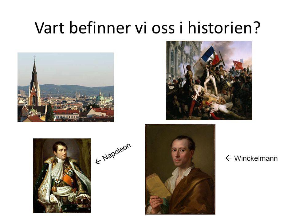 Vart befinner vi oss i historien?  Winckelmann  Napoleon