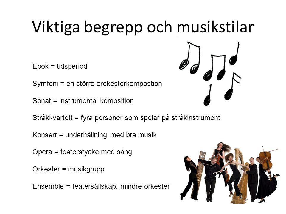 Viktiga begrepp och musikstilar Epok = tidsperiod Symfoni = en större orekesterkompostion Sonat = instrumental komosition Stråkkvartett = fyra persone