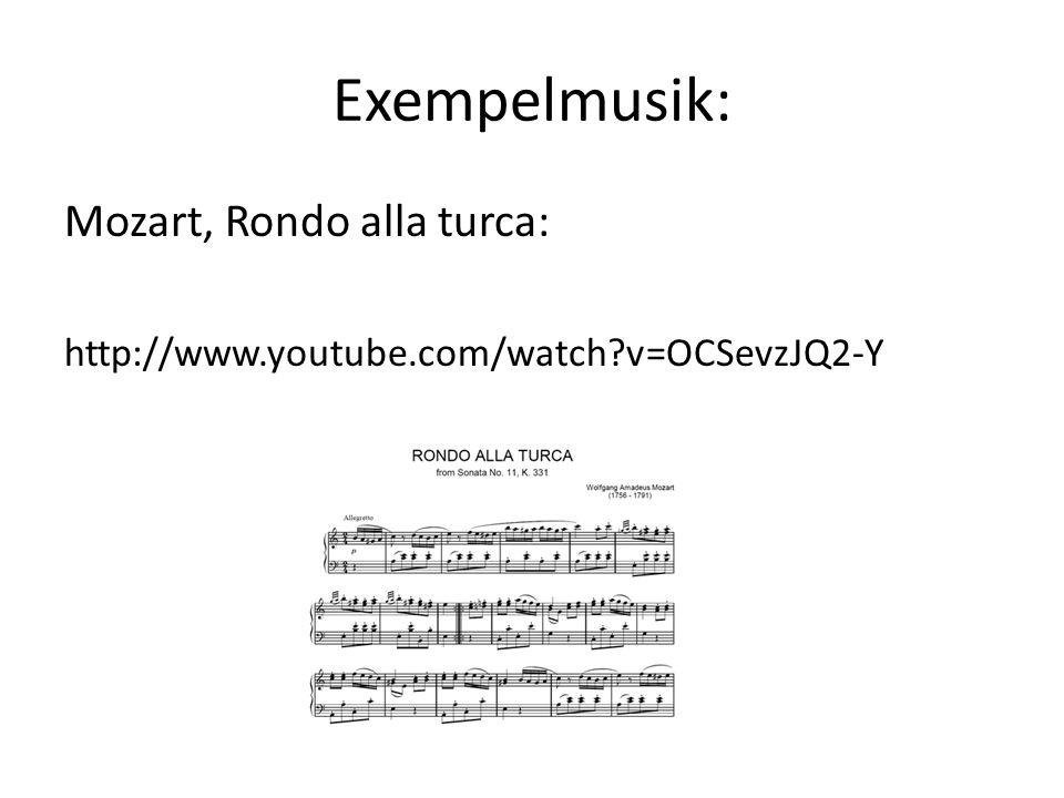 Exempelmusik: Mozart, Rondo alla turca: http://www.youtube.com/watch?v=OCSevzJQ2-Y