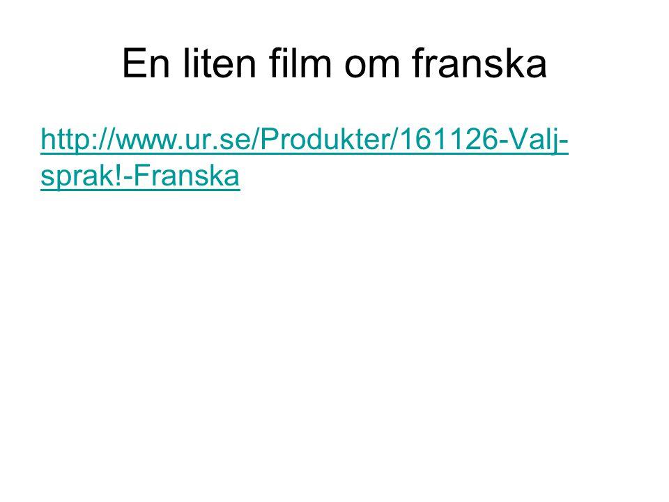 En liten film om franska http://www.ur.se/Produkter/161126-Valj- sprak!-Franska