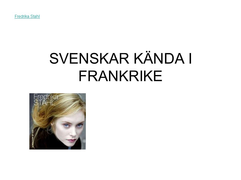 SVENSKAR KÄNDA I FRANKRIKE Fredrika Stahl