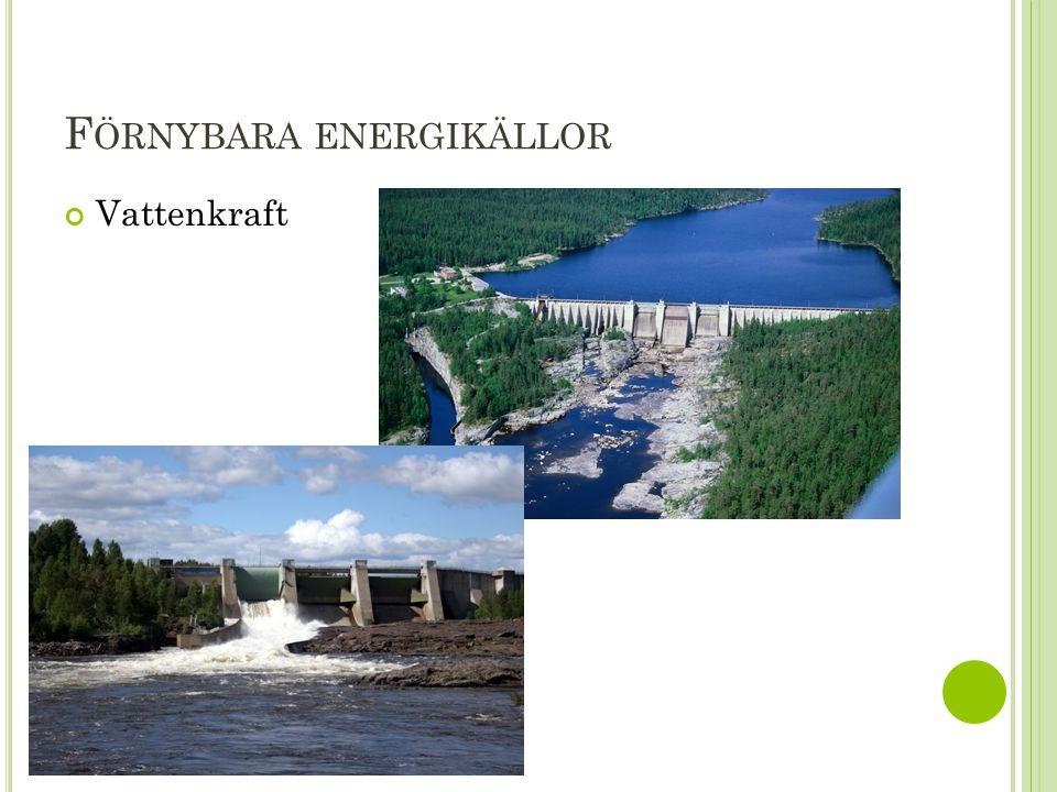 F ÖRNYBARA ENERGIKÄLLOR Vattenkraft