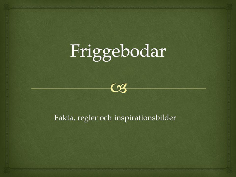   Friggeboden kan användas till exempel som uthus, garage, förråd, trädgårdsväxthus, gäststuga, bastu eller båthus  Alla regler finns på http://www.boverket.se/Bygga- -forvalta/Bygglov-och-anmalan/Friggebodar/http://www.boverket.se/Bygga- -forvalta/Bygglov-och-anmalan/Friggebodar/ Friggebod
