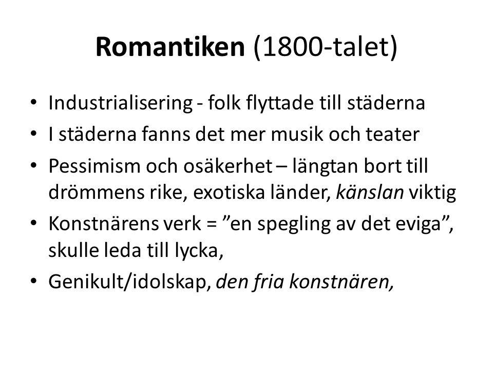 Romantiken (1800-talet) Industrialisering - folk flyttade till städerna I städerna fanns det mer musik och teater Pessimism och osäkerhet – längtan bo