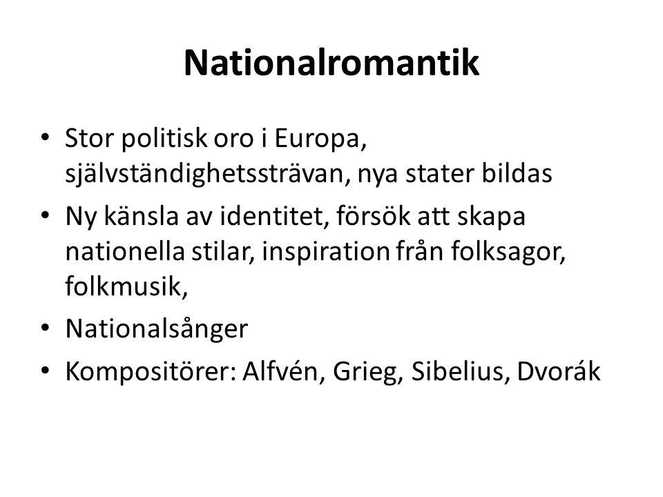 Nationalromantik Stor politisk oro i Europa, självständighetssträvan, nya stater bildas Ny känsla av identitet, försök att skapa nationella stilar, in