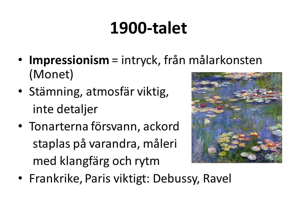 1900-talet Impressionism = intryck, från målarkonsten (Monet) Stämning, atmosfär viktig, inte detaljer Tonarterna försvann, ackord staplas på varandra