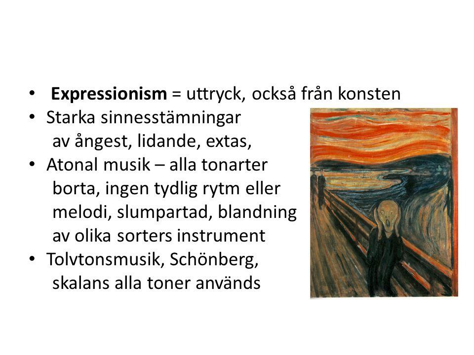 Expressionism = uttryck, också från konsten Starka sinnesstämningar av ångest, lidande, extas, Atonal musik – alla tonarter borta, ingen tydlig rytm e