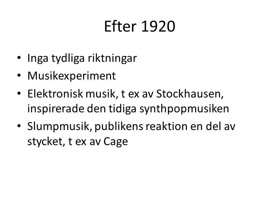 Efter 1920 Inga tydliga riktningar Musikexperiment Elektronisk musik, t ex av Stockhausen, inspirerade den tidiga synthpopmusiken Slumpmusik, publiken