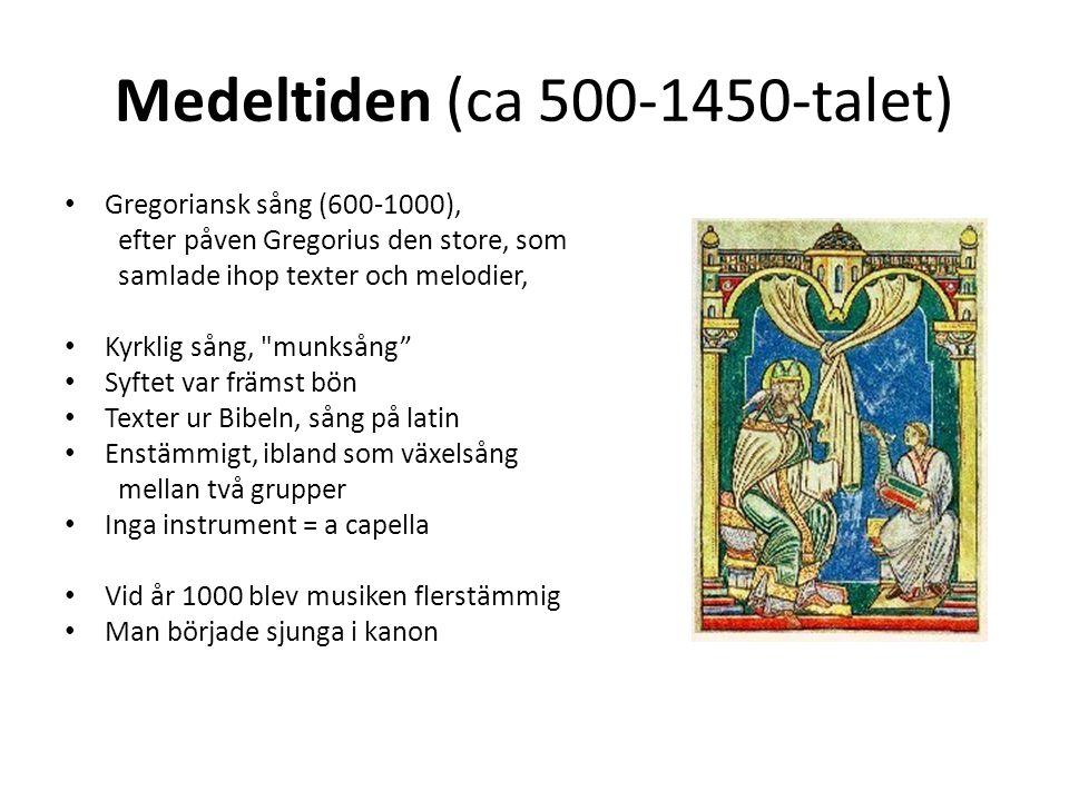 Medeltiden (ca 500-1450-talet) Gregoriansk sång (600-1000), efter påven Gregorius den store, som samlade ihop texter och melodier, Kyrklig sång,