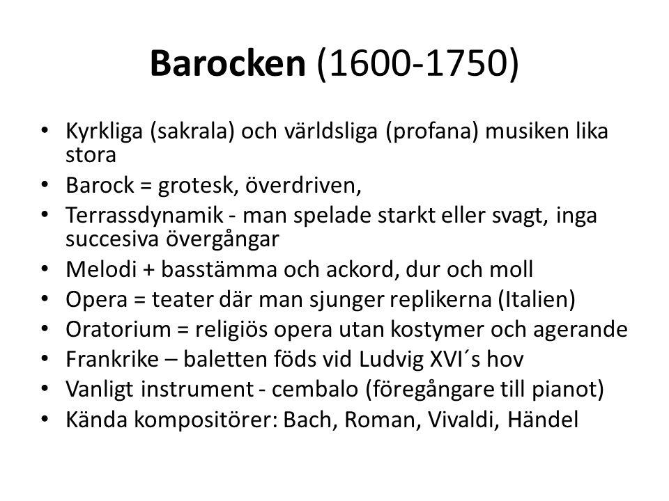 Barocken (1600-1750) Kyrkliga (sakrala) och världsliga (profana) musiken lika stora Barock = grotesk, överdriven, Terrassdynamik - man spelade starkt