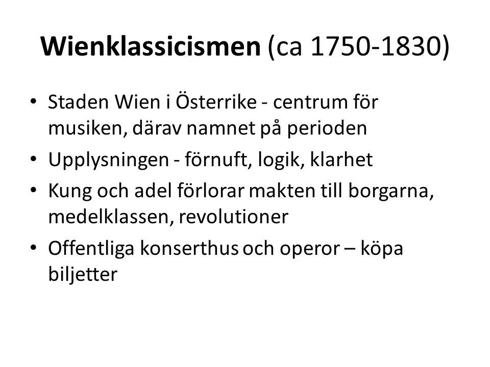 Wienklassicismen (ca 1750-1830) Staden Wien i Österrike - centrum för musiken, därav namnet på perioden Upplysningen - förnuft, logik, klarhet Kung oc