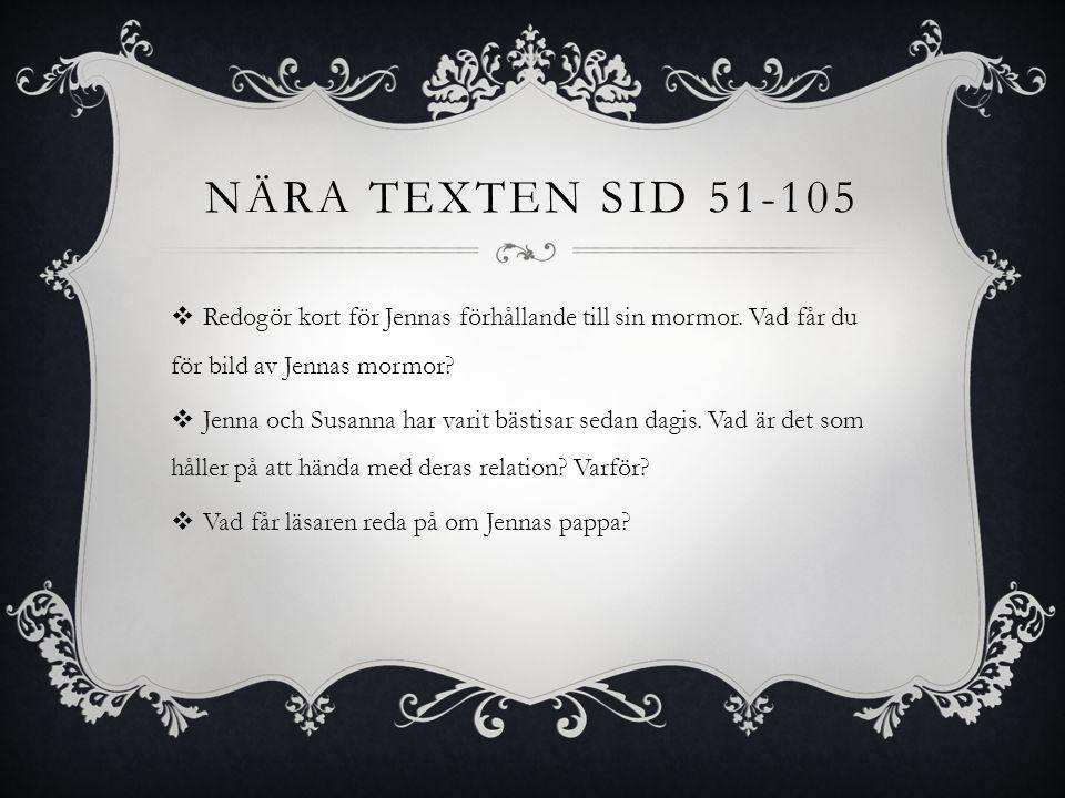 NÄRA TEXTEN SID 51-105  Redogör kort för Jennas förhållande till sin mormor.