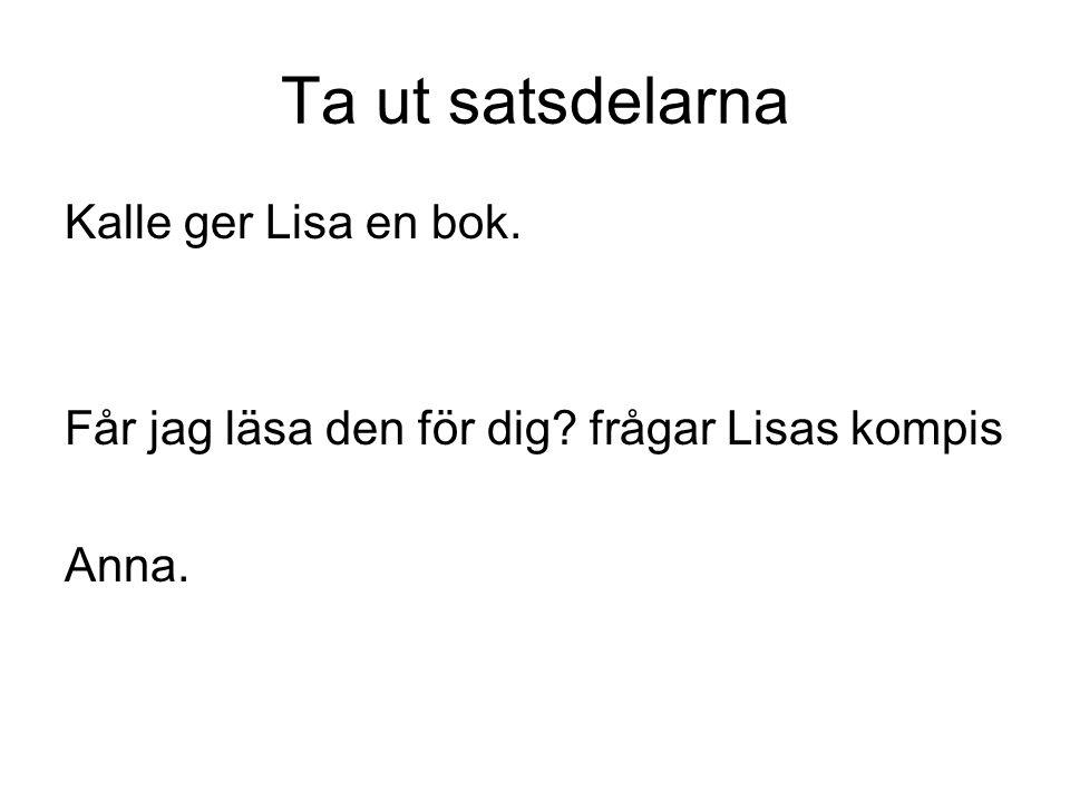 Ta ut satsdelarna Kalle ger Lisa en bok. Får jag läsa den för dig? frågar Lisas kompis Anna.