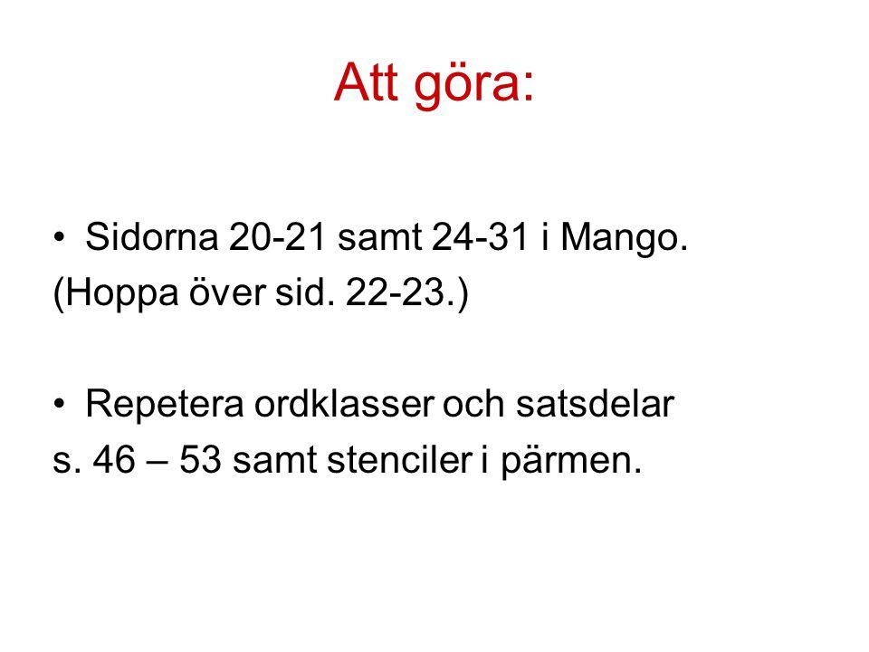 Att göra: Sidorna 20-21 samt 24-31 i Mango. (Hoppa över sid. 22-23.) Repetera ordklasser och satsdelar s. 46 – 53 samt stenciler i pärmen.