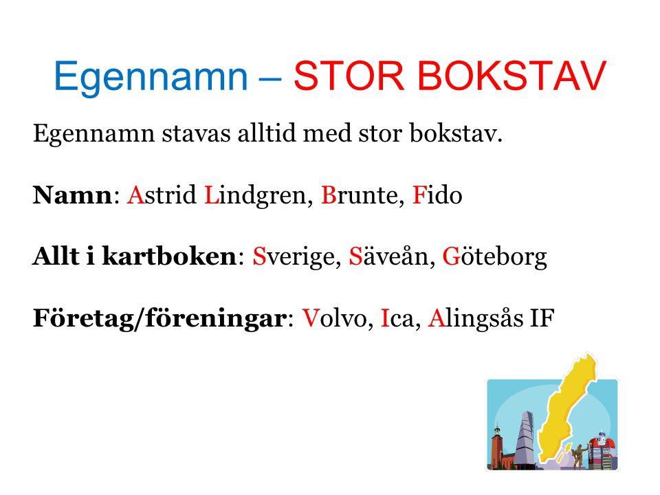 Egennamn – STOR BOKSTAV Egennamn stavas alltid med stor bokstav. Namn: Astrid Lindgren, Brunte, Fido Allt i kartboken: Sverige, Säveån, Göteborg Föret