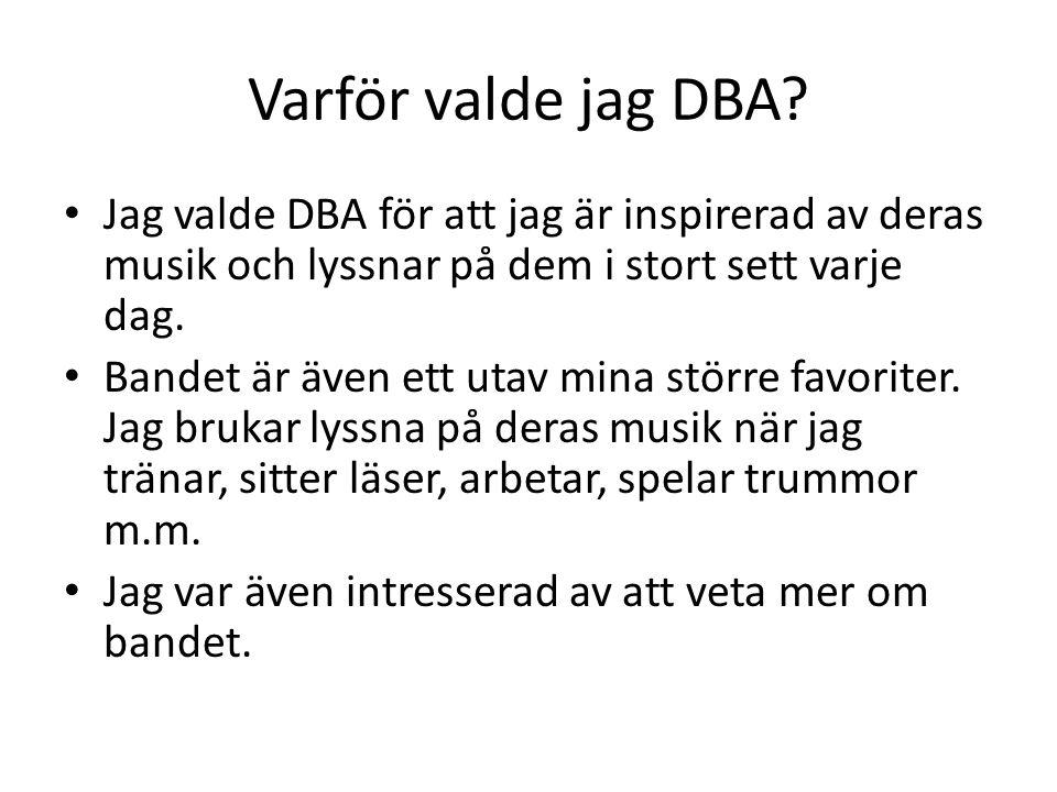Varför valde jag DBA? Jag valde DBA för att jag är inspirerad av deras musik och lyssnar på dem i stort sett varje dag. Bandet är även ett utav mina s