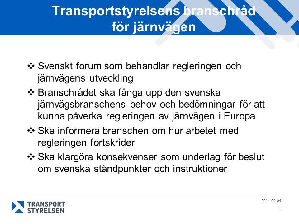 Transportstyrelsens branschråd för järnvägen  Svenskt forum som behandlar regleringen och järnvägens utveckling  Branschrådet ska fånga upp den svenska järnvägsbranschens behov och bedömningar för att kunna påverka regleringen av järnvägen i Europa  Ska informera branschen om hur arbetet med regleringen fortskrider  Ska klargöra konsekvenser som underlag för beslut om svenska ståndpunkter och instruktioner 2014-09-04 1