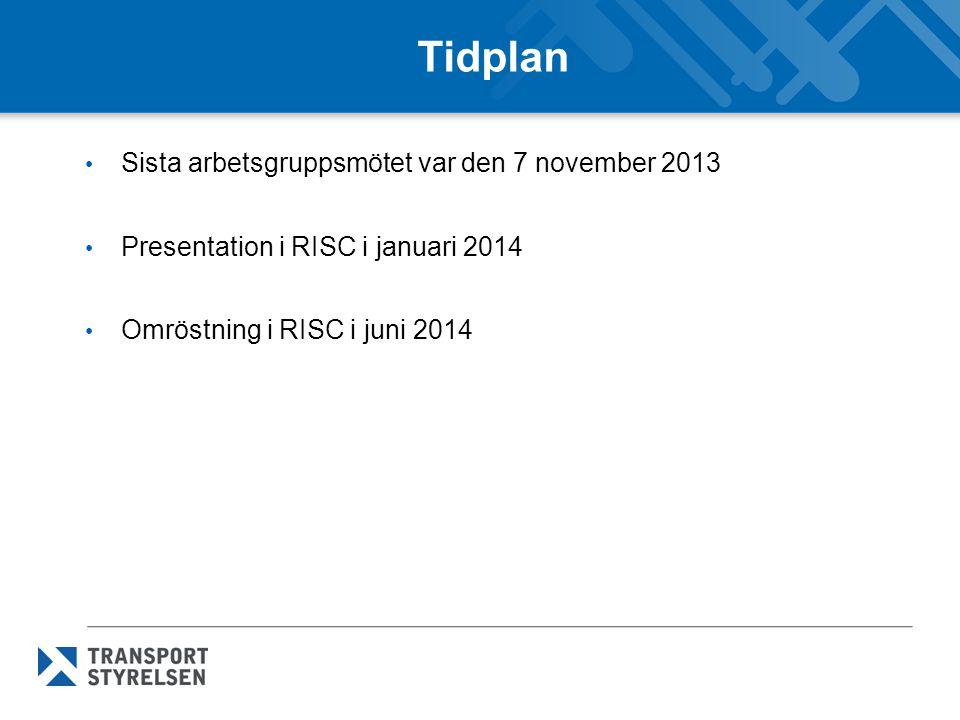 Tidplan Sista arbetsgruppsmötet var den 7 november 2013 Presentation i RISC i januari 2014 Omröstning i RISC i juni 2014