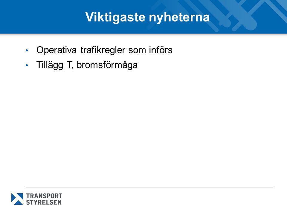 Viktigaste nyheterna Operativa trafikregler som införs Tillägg T, bromsförmåga