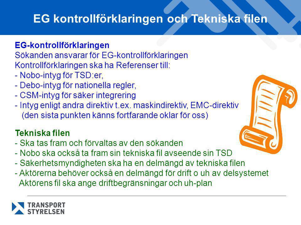 EG kontrollförklaringen och Tekniska filen EG-kontrollförklaringen Sökanden ansvarar för EG-kontrollförklaringen Kontrollförklaringen ska ha Referense