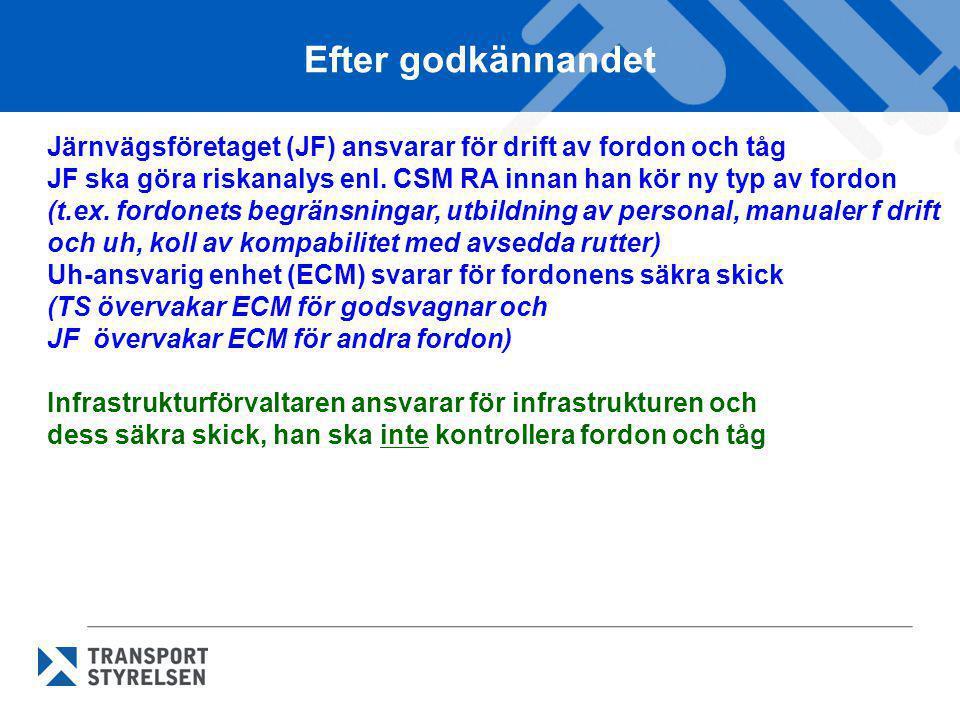 Efter godkännandet Järnvägsföretaget (JF) ansvarar för drift av fordon och tåg JF ska göra riskanalys enl. CSM RA innan han kör ny typ av fordon (t.ex
