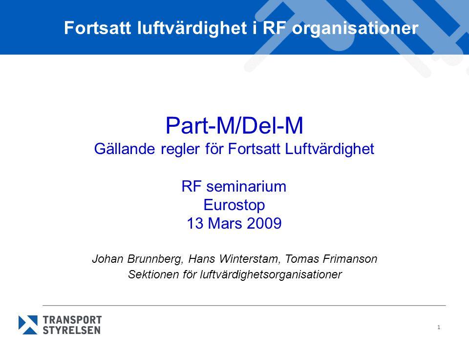 1 Johan Brunnberg, Hans Winterstam, Tomas Frimanson Sektionen för luftvärdighetsorganisationer Fortsatt luftvärdighet i RF organisationer Part-M/Del-M Gällande regler för Fortsatt Luftvärdighet RF seminarium Eurostop 13 Mars 2009