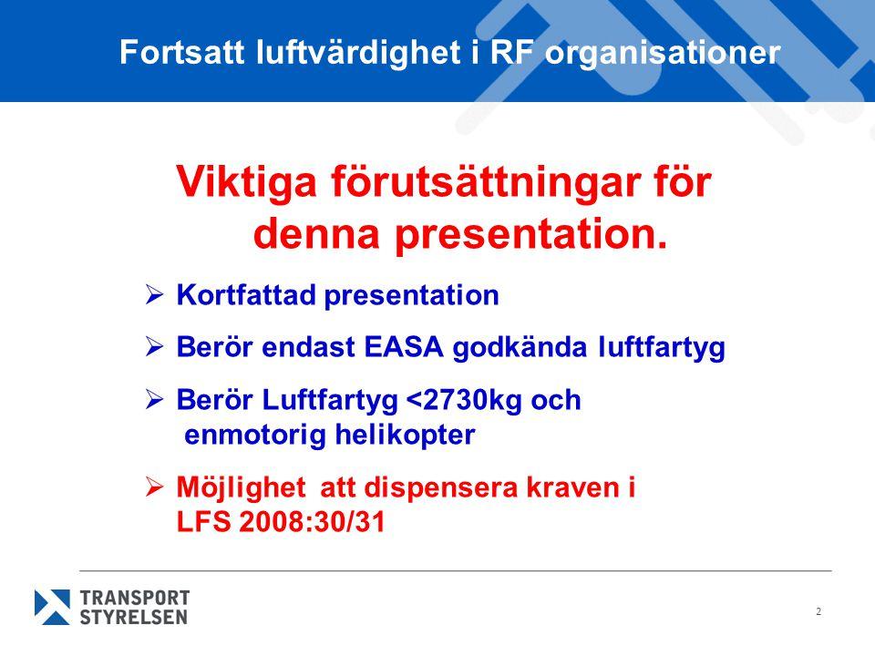 2 Fortsatt luftvärdighet i RF organisationer Viktiga förutsättningar för denna presentation.