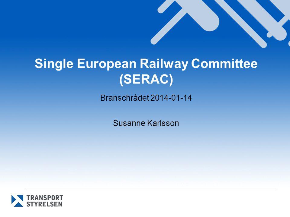 Bakgrund Artikel 62 i direktiv 2012/34/EU (SERA-direktivet) SERAC ersätter Developing European Railways Committee (DERC) Förordning (EU) nr 182/2011 med regler och principer för medlemsstaternas kontroll av kommissionens utövande av sina genomförandebefogenheter Forum för frågor avseende reglering av marknaden – 3-4 möten per år