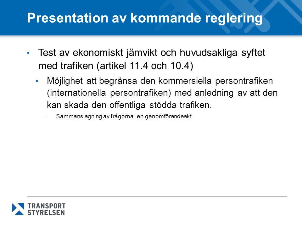 Presentation av kommande reglering Test av ekonomiskt jämvikt och huvudsakliga syftet med trafiken (artikel 11.4 och 10.4) Möjlighet att begränsa den