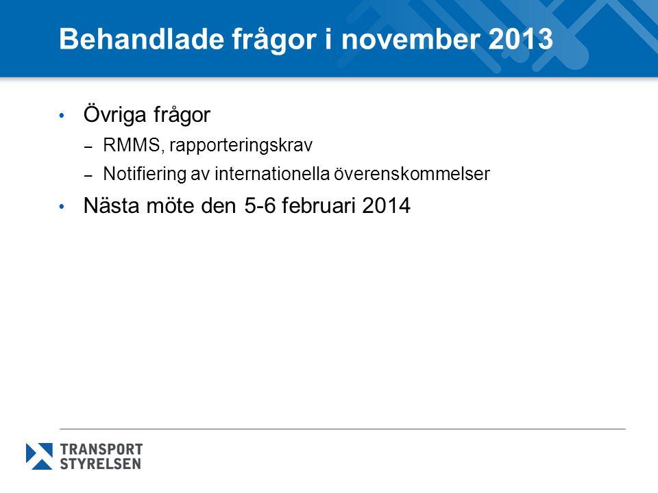 Behandlade frågor i november 2013 Övriga frågor – RMMS, rapporteringskrav – Notifiering av internationella överenskommelser Nästa möte den 5-6 februar