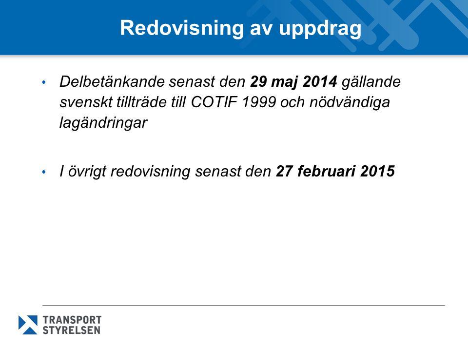 Redovisning av uppdrag Delbetänkande senast den 29 maj 2014 gällande svenskt tillträde till COTIF 1999 och nödvändiga lagändringar I övrigt redovisning senast den 27 februari 2015