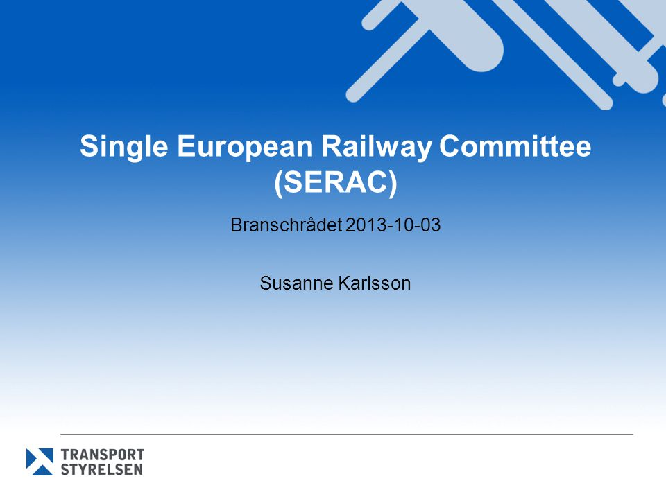 Single European Railway Committee (SERAC) Branschrådet 2013-10-03 Susanne Karlsson