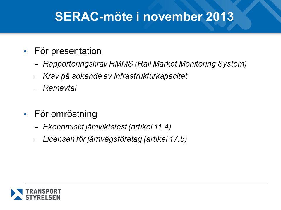 SERAC-möte i november 2013 För presentation – Rapporteringskrav RMMS (Rail Market Monitoring System) – Krav på sökande av infrastrukturkapacitet – Ramavtal För omröstning – Ekonomiskt jämviktstest (artikel 11.4) – Licensen för järnvägsföretag (artikel 17.5)