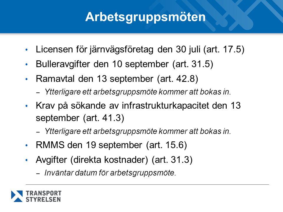 Arbetsgruppsmöten Licensen för järnvägsföretag den 30 juli (art. 17.5) Bulleravgifter den 10 september (art. 31.5) Ramavtal den 13 september (art. 42.
