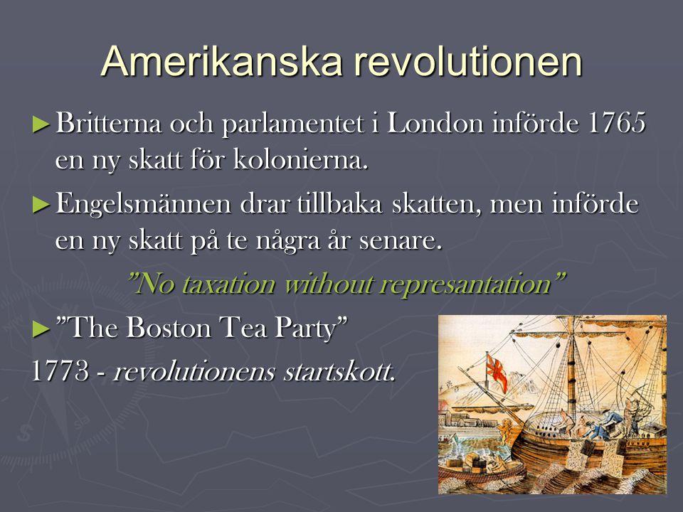 Amerikanska revolutionen ► Britterna och parlamentet i London införde 1765 en ny skatt för kolonierna.