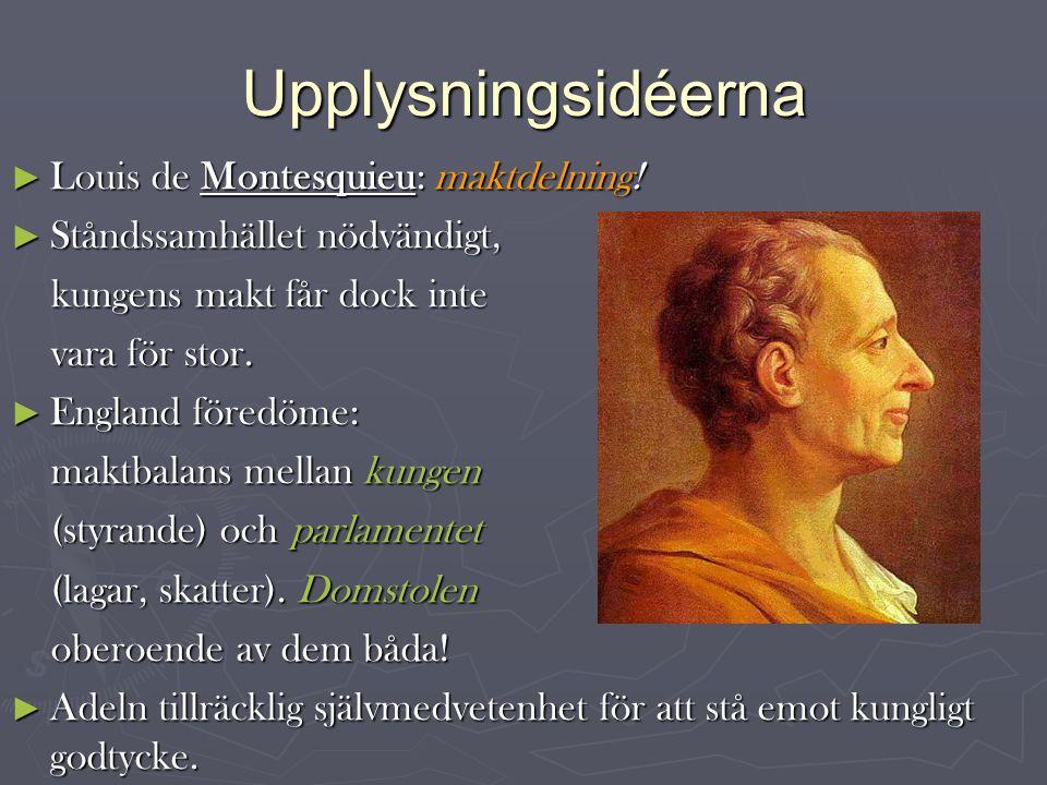 Upplysningsidéerna ► Louis de Montesquieu: maktdelning.