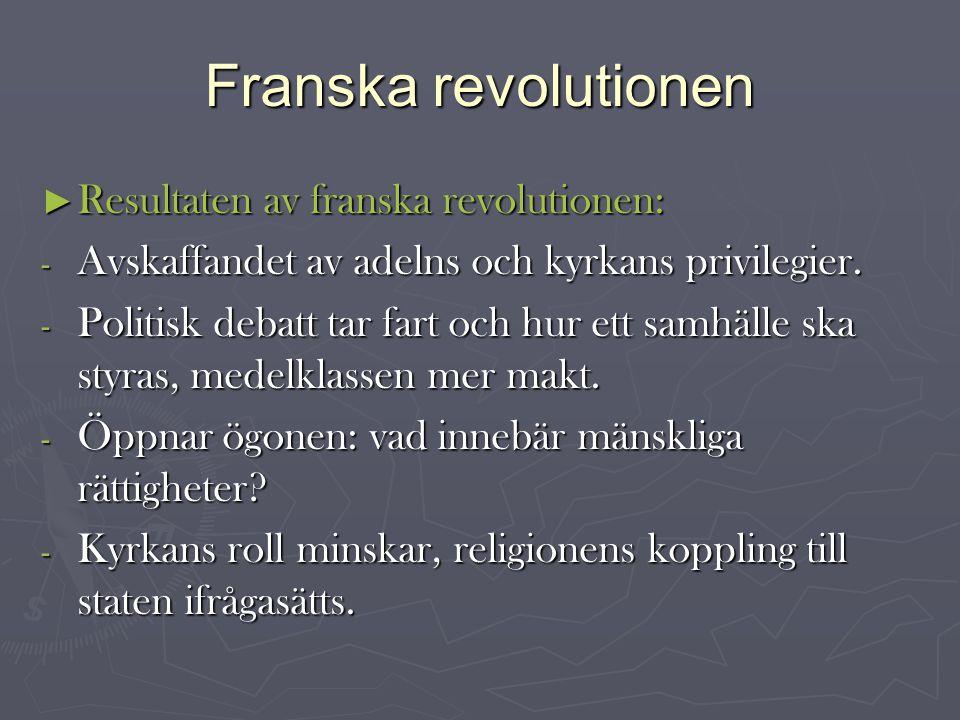 Franska revolutionen ► Resultaten av franska revolutionen: - Avskaffandet av adelns och kyrkans privilegier.