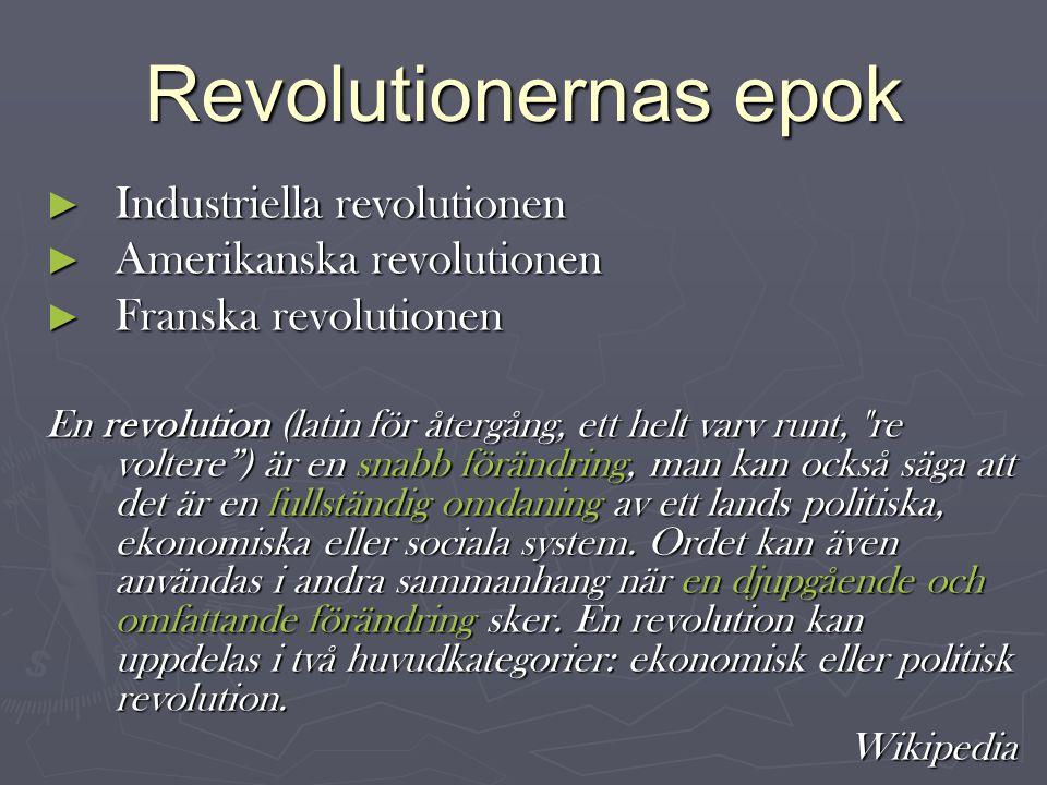 Revolutionernas epok ► Industriella revolutionen ► Amerikanska revolutionen ► Franska revolutionen En revolution (latin för återgång, ett helt varv runt, re voltere ) är en snabb förändring, man kan också säga att det är en fullständig omdaning av ett lands politiska, ekonomiska eller sociala system.
