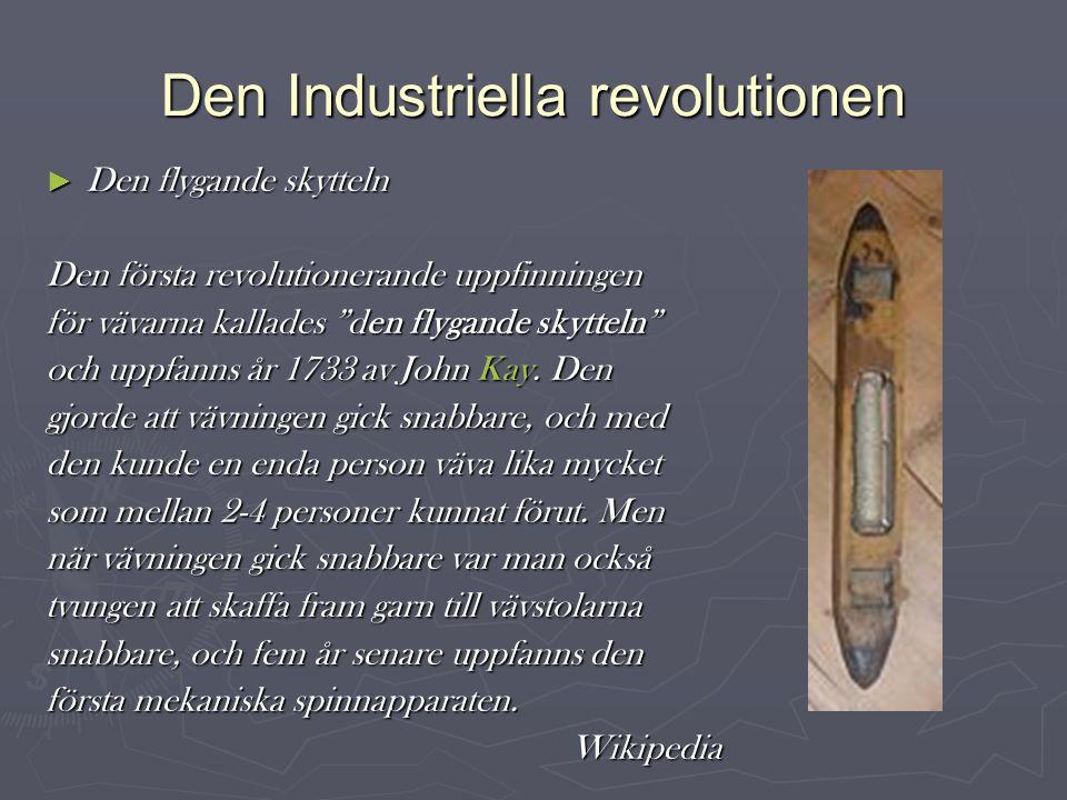 Den Industriella revolutionen ► Spinning Jenny Spinnmaskin, uppfanns av James Hargreaves 1764.