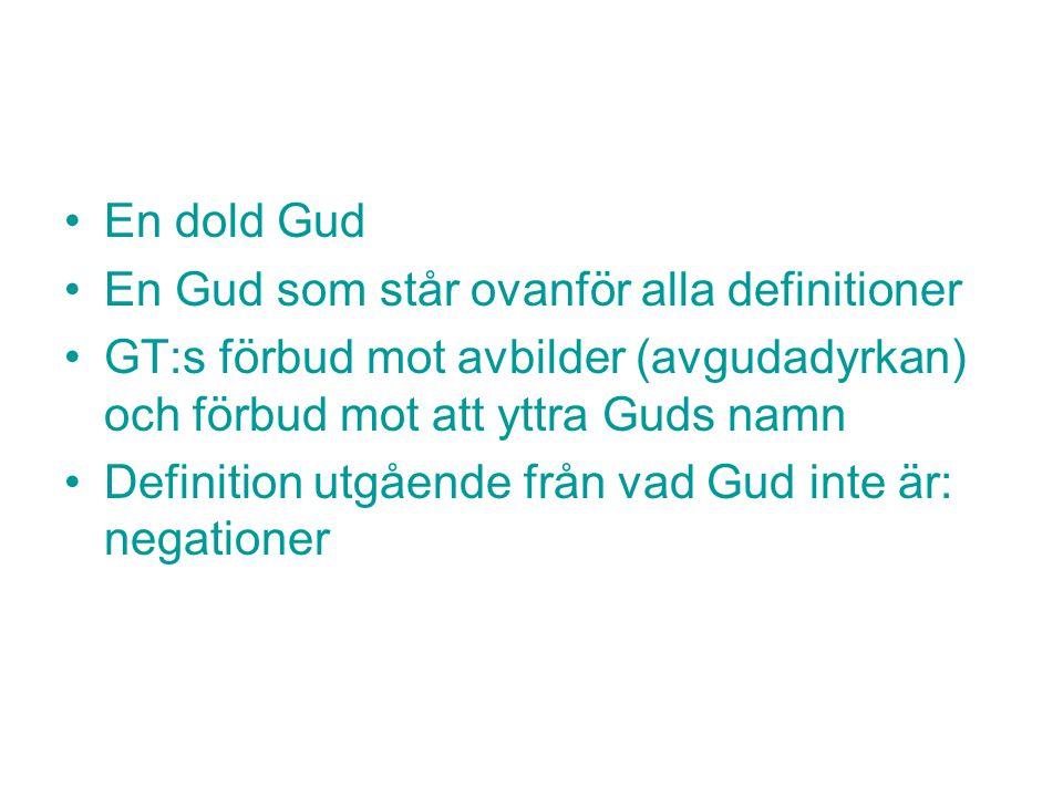En dold Gud En Gud som står ovanför alla definitioner GT:s förbud mot avbilder (avgudadyrkan) och förbud mot att yttra Guds namn Definition utgående f