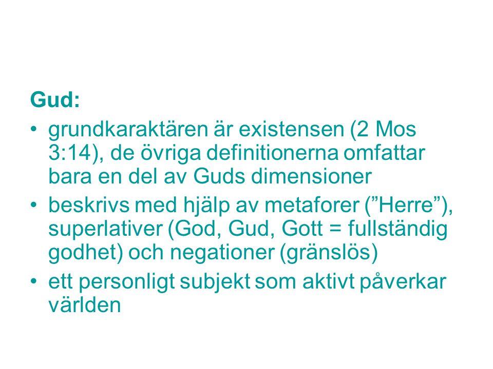 """Gud: grundkaraktären är existensen (2 Mos 3:14), de övriga definitionerna omfattar bara en del av Guds dimensioner beskrivs med hjälp av metaforer (""""H"""