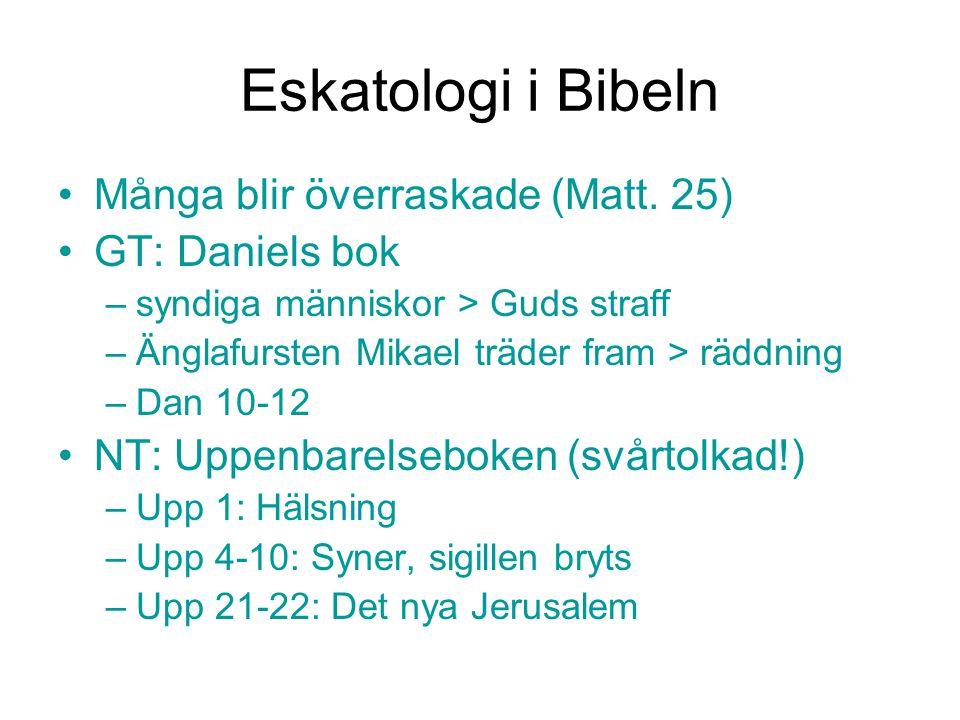 Eskatologi i Bibeln Många blir överraskade (Matt. 25) GT: Daniels bok –syndiga människor > Guds straff –Änglafursten Mikael träder fram > räddning –Da
