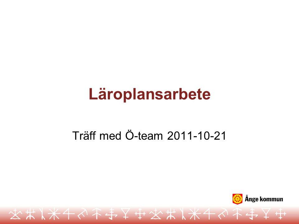 Läroplansarbete Träff med Ö-team 2011-10-21
